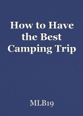How to Have the Best Camping Trip