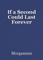 If a Second Could Last Forever