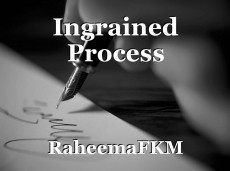 Ingrained Process
