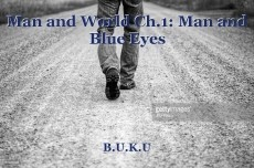 Man and World Ch.1: Man and Blue Eyes