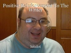 Positive Reinforcement To The Writer