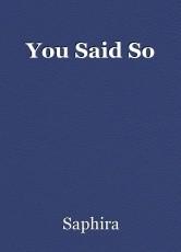 You Said So