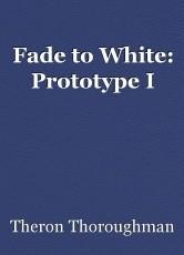 Fade to White: Prototype I