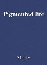 Pigmented life