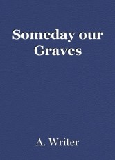 Someday our Graves