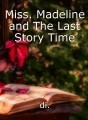 Miss. Madeline and The Last Story Time