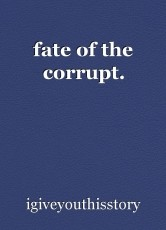 fate of the corrupt.