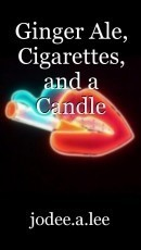 Ginger Ale, Cigarettes, and a Candle