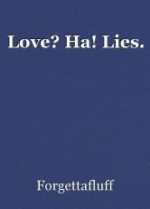 Love? Ha! Lies.