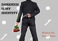 DARKNESS IS MY IDENTITY