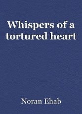 Whispers of a tortured heart