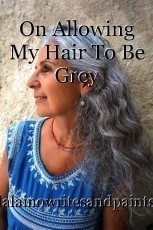 On Allowing My Hair To Be Grey
