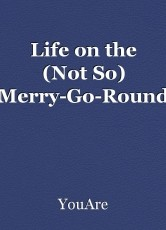 Life on the (Not So) Merry-Go-Round