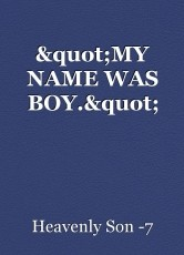 """""""MY NAME WAS BOY."""""""