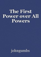 The First Power over All Powers