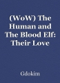 (WoW) The Human and The Blood Elf: Their Love Story
