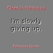 Close to Giving up