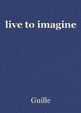 live to imagine