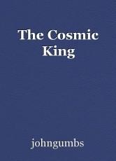 The Cosmic King
