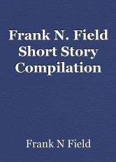 Frank N. Field Short Story Compilation