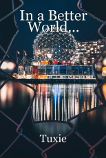 In a Better World...
