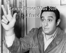 Lenny Bruce Was Not Afraid