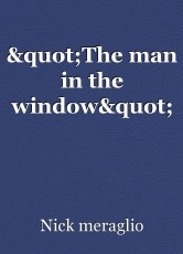 """The man in the window"""