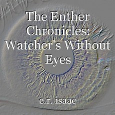 The Enther Chronicles: Watcher's Without Eyes