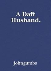 A Daft Husband.