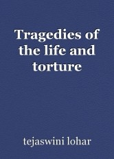Tragedies of the life and torture