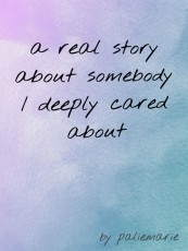 a real story about somebody I deeply cared about