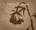 Dross Of Roses