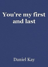 You're my first and last