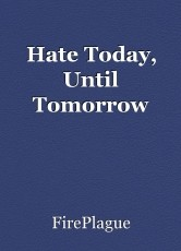 Hate Today, Until Tomorrow