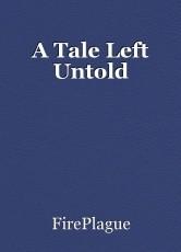 A Tale Left Untold