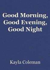 Good Morning, Good Evening, Good Night