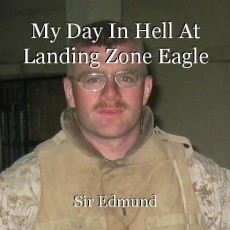 My Day In Hell At Landing Zone Eagle