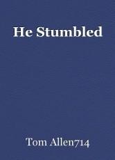 He Stumbled