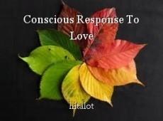 Conscious Response To Love