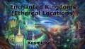 Enchanted Kingdoms (Ethereal Locations)