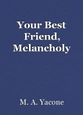 Your Best Friend, Melancholy