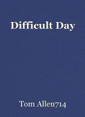Difficult Day