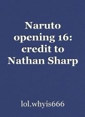 Naruto opening 16: credit to Nathan Sharp