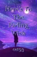 Here's To The Fading Wish
