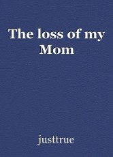 The loss of my Mom