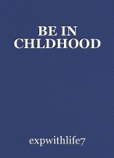BE IN CHLDHOOD