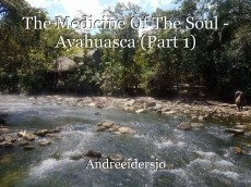 The Medicine Of The Soul - Ayahuasca (Part 1)