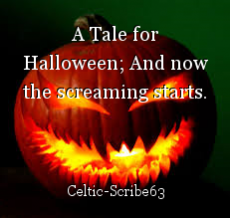 A Tale for Halloween; And now the screaming starts.