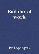Bad day at work