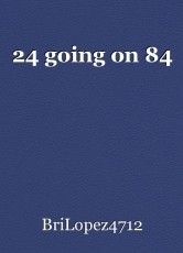 24 going on 84